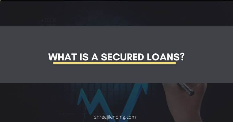 What is a Secured Loan? [Everything You Need to Know About it]